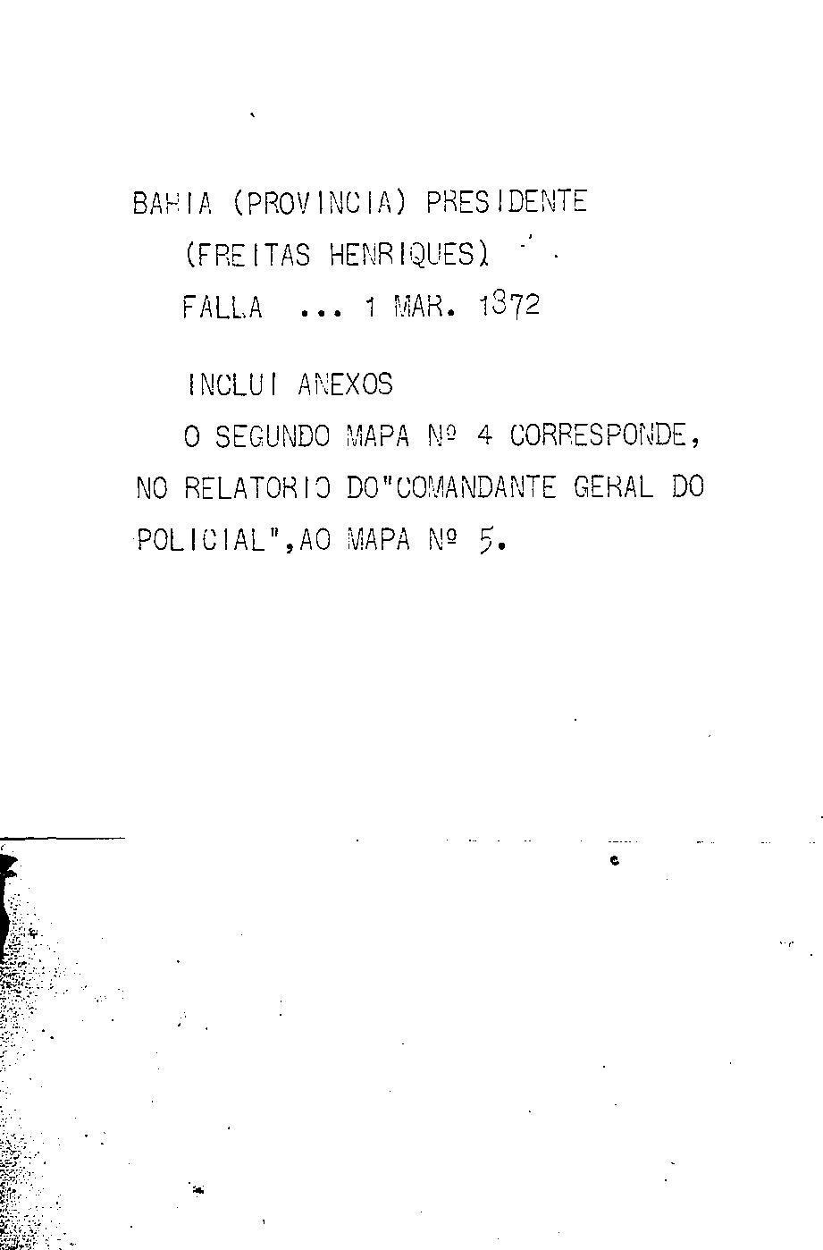 Bahia.Presidente da Província - Falla com que o excellentissimo senhor dezembargador João Antonio de Araujo Freitas Henriques abrio a 1.a sessão da 19.a legislatura da Assembléa Provincial da Bahia em 1.o de março de 1872.