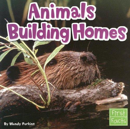 Animals Building Homes (First Facts: Animal Behavior)
