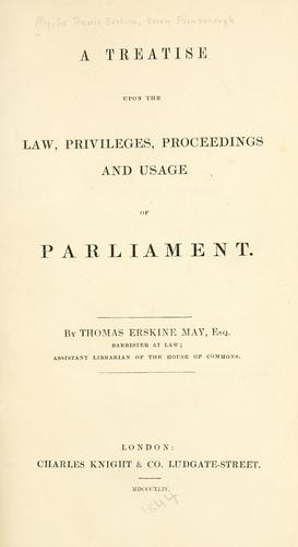 A treatise upon the law, privileges, proceedings and usage of Parliament.
