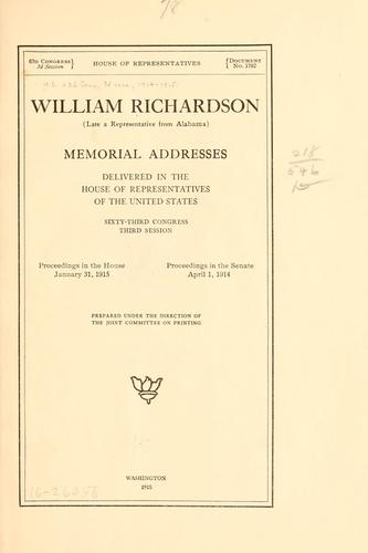 William Richardson (late a representative from Alabama) Memorial addresses delivered in the House of representatives of the United States, Sixty-third Congress, third session. by United States. 63d Congress, 3d session