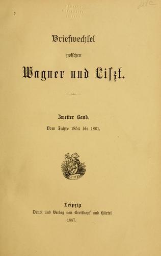 Briefwechsel zwischen Wagner und Liszt.