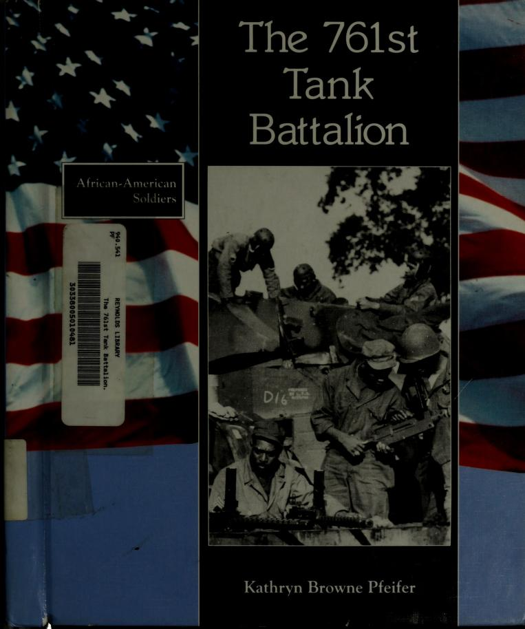 The 761st Tank Battalion by Kathryn Browne Pfeifer