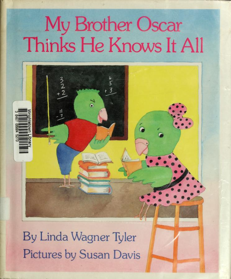 My brother Oscar thinks he knows it all by Linda Wagner Tyler