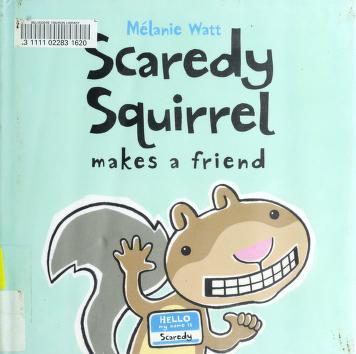 Cover of: Scaredy Squirrel makes a friend | Melanie Watt