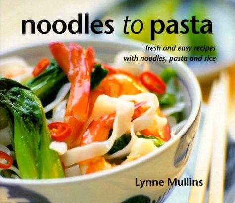 Noodles to Pasta by Lynne Mullins