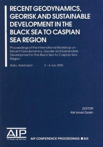 Recent Geodynamics, Georisk and Sustainabe Development in the Black Sea to Caspian Sea Region by Alik Ismail-Zadeh