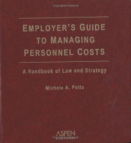 Employer's Guide to Managing Personnel Costs by Esq Potts