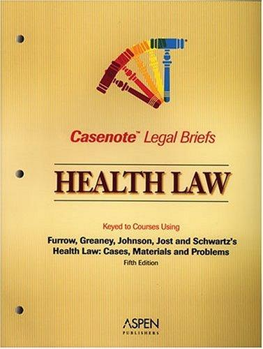 Health Law, Keyed to Furrow, Greaney, Johnson, Jost, & Schwartz (Casenote Legal Briefs) by Casenotes