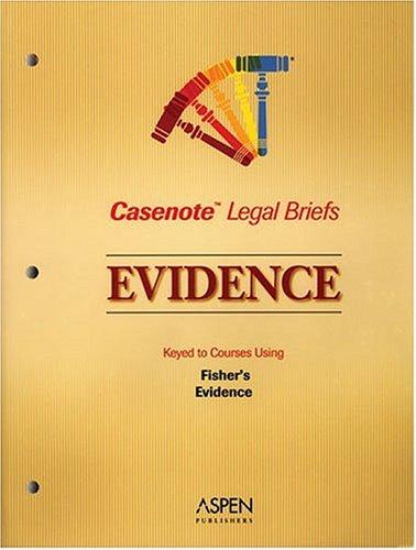 Evidence, Keyed to Fisher (Casenote Legal Briefs) by Casenotes