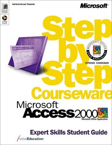 Microsoft  Access 2000 Step by Step Courseware Expert Skills Class Pack by ActiveEducation