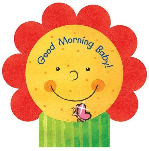 Good Morning Baby! (Mini Petal Board Book) by Sabine Kraushaar