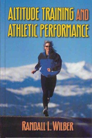 Altitude Training and Athletic Performance by Randall L., Ph.D. Wilber