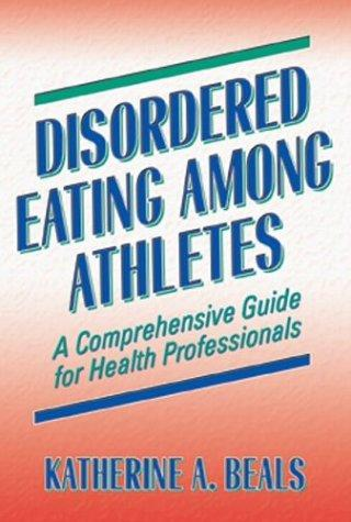 Disordered Eating Among Athletes by Katherine A., Ph.D. Beals
