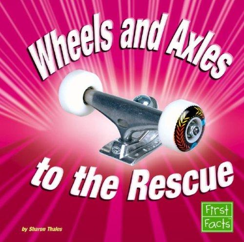 Wheels And Axles to the Rescue by Sharon Thales