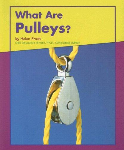 What Are Pulleys? (Looking at Simple Machines) by Helen Frost