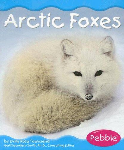 Arctic Foxes (Polar Animals) by Emily Rose Townsend