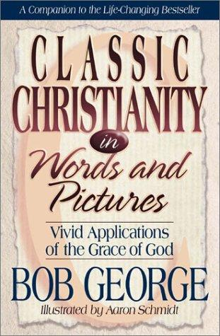 Classic Christianity in words and pictures by George, Bob