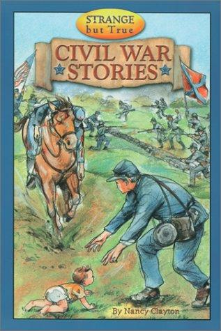 Strange but true Civil War stories by Nancy Clayton