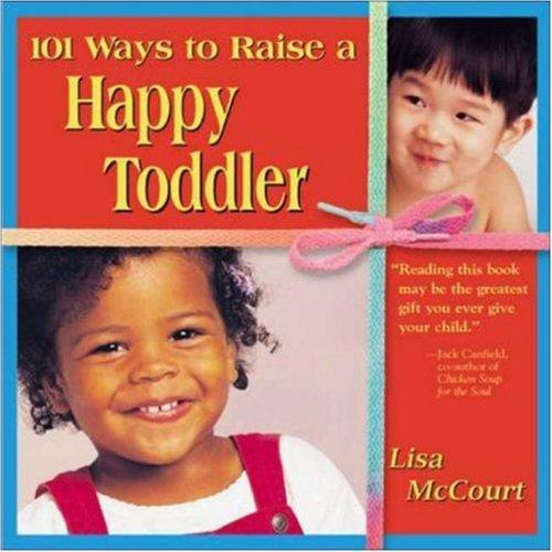 101 Ways to Raise a Happy Toddler by Lisa McCourt