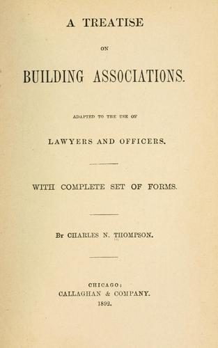 A treatise on building associations by Charles N. Thompson