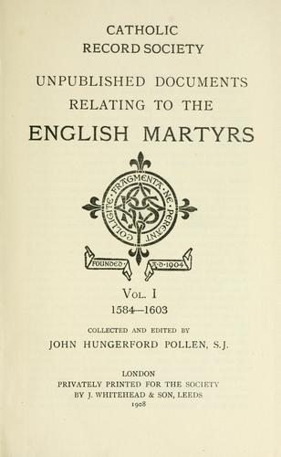 Unpublished documents relating to the English martyrs by collected and edited by John Hungerford Pollen.