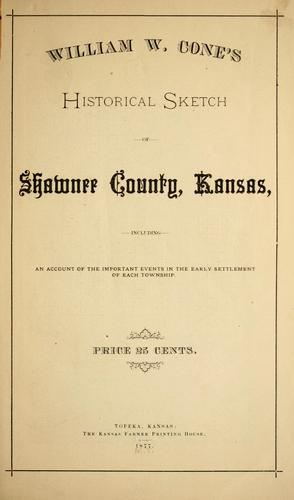 William W. Cone's historical sketch of Shawnee County, Kansas by William Whitney Cone