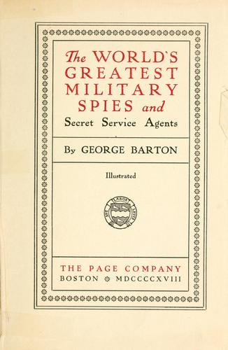 The world's greatest military spies and secret service agents by George Barton