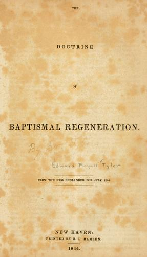 The doctrine of baptismal regeneration by Edward Royall Tyler