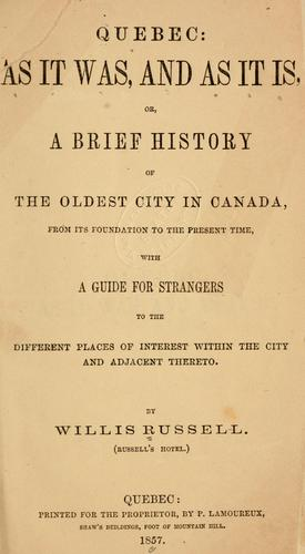 Quebec as it was, and as it is, or, A brief history of the oldest city in Canada by Willis Russell