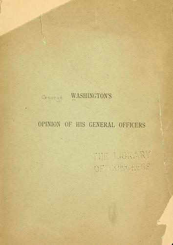 Washington's opinion of his general officers by George Washington