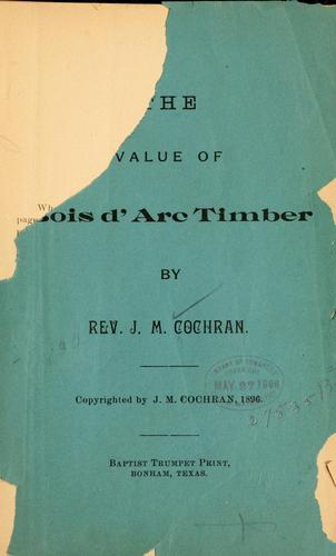 The value of bois d'arc timber by James Madison Cochran
