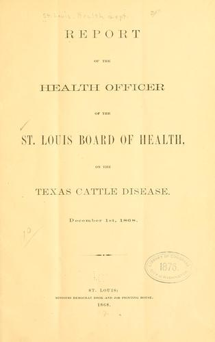 Report of the health officer of the St. Louis Board of health, on the Texas cattle disease by Saint Louis (Mo.). Health Dept.