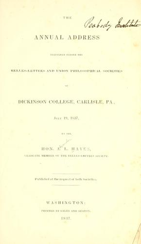 The annual address delivered before the Belles-lettres and Union philosophical societies of Dickinson college by Alexander L. Hayes