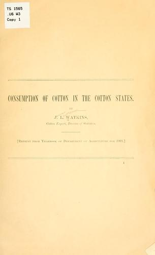 Consumption of cotton in the cotton states by James Lawrence Watkins
