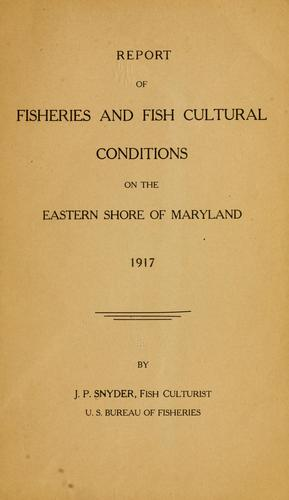 Report of fisheries and fish cultural conditions on the eastern shore of Maryland, 1917 by John P. Snyder