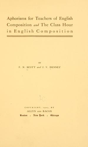 Aphorisms for teachers for English composition and The class hour in English composition by Fred Newton Scott