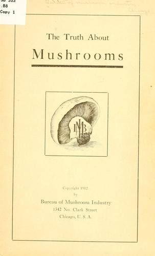 The truth about mushrooms by Bureau of mushroom industry, Chicago