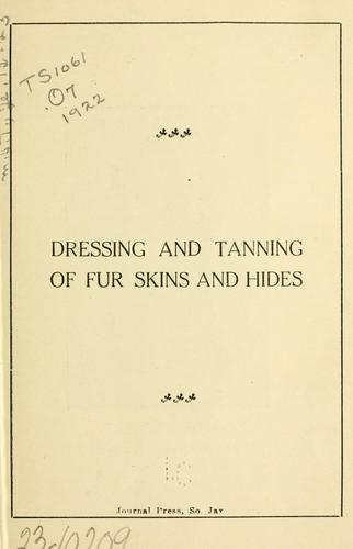 The furrier's friend & adviser on dressing and tanning of fur skins and hides by Gottfried F. Ott
