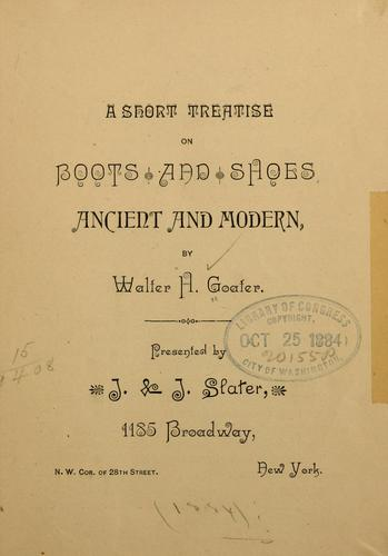 A short treatise on boots and shoes, ancient and modern by Walter H. Goater