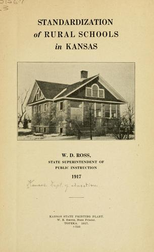 Standardization of rural schools in Kansas. W. D. Ross, state superintendent of public instruction 1917 by Kansas. Dept. of Education.