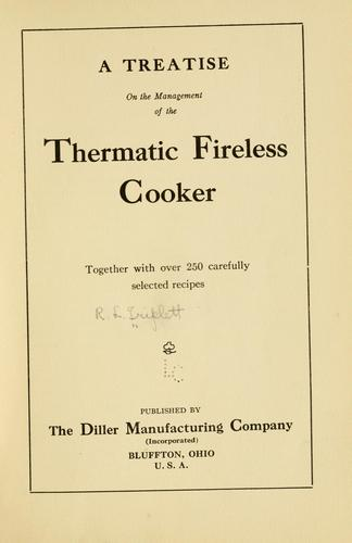 A treatise on the management of the Thermatic fireless cooker, together with over 250 carefully selected recipes by R. L. Triplett