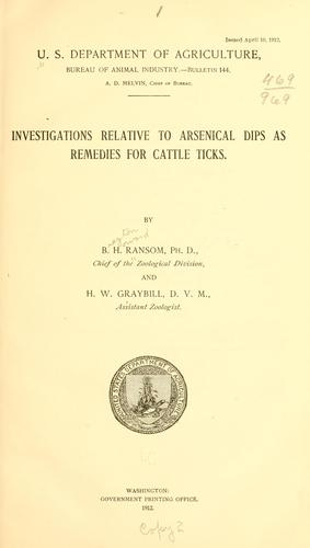 Investigations relative to arsenical dips as remedies for cattle ticks by Brayton Howard Ransom