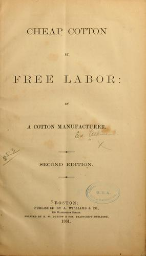 Cheap cotton by free labor by Atkinson, Edward