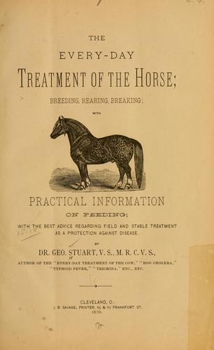 The every-day treatment of the horse by George Stuart