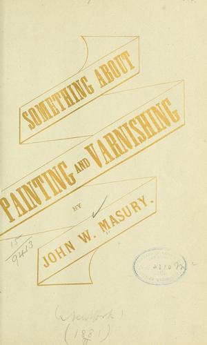 Something about painting and varnishing by John W. Masury