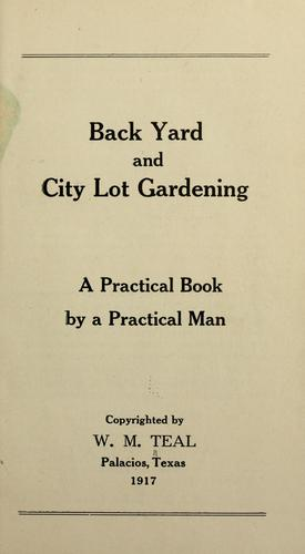 Back yard and city lot gardening by William Moseley Teal