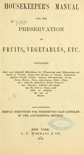 Housekeeper's manual for the preservation of fruits, vegetables, etc by Worrall, L. P., and company, New York, pub